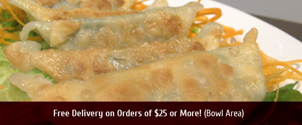 Free Delivery on OrdersOf $25 or More! (Bowl Area) Gyoza