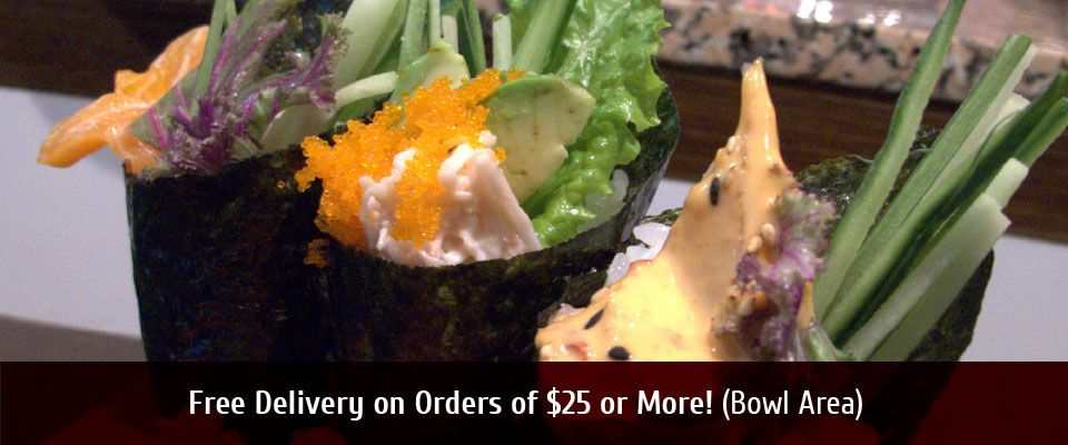 Free Delivery on OrdersOf $25 or More! (Bowl Area) Sushi cones