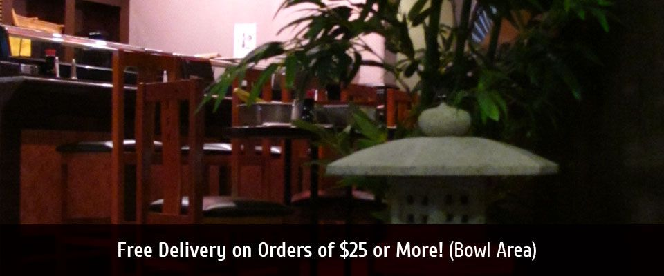 Free Delivery on OrdersOf $25 or More! (Bowl Area) Sushi Bar
